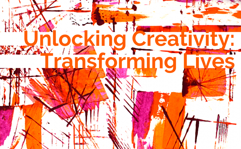 Unlocking Creativity – Transforming Lives